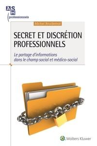 Michel Boudjemaï - Secret et discrétion professionnels - Le partage d'informations dans le champ social et médico-social.