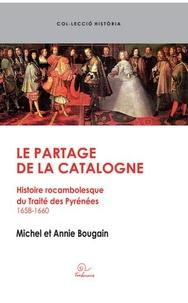Michel Bougain et Annie Bougain - Le partage de la Catalogne - Histoire rocambolesque du Traité des Pyrénées 1658-1660.