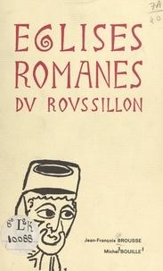 Michel Bouille et Jean-François Brousse - Églises romanes du Roussillon.
