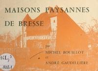 Michel Bouillot et André Gaudillière - Maisons paysannes de Bresse.