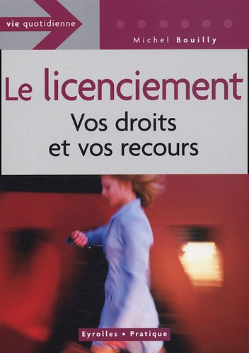 Michel Bouilly - Le licenciement - Vos droits et vos recours.