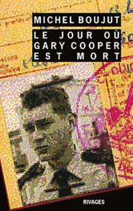 Michel Boujut - Le jour où Gary Cooper est mort.