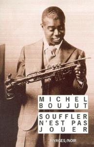 Michel Boujut - Souffler n'est pas jouer.