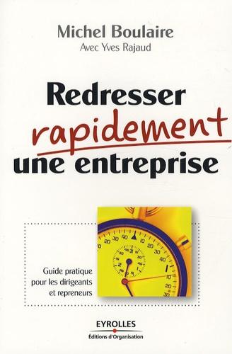 Michel Boulaire - Redresser rapidement une entreprise - Guide pratique pour les dirigeants et repreneurs.