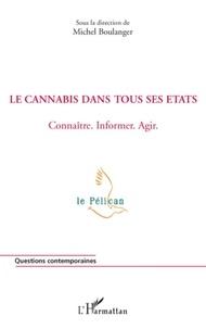 Michel Boulanger - Le cannabis dans tous ses états - Connaître, informer, agir.