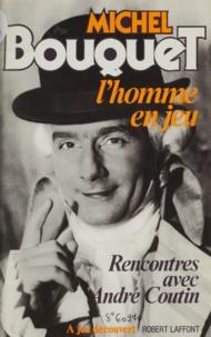 Michel Bouquet - L'Homme en jeu - Rencontres avec André Coutin.