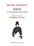 Michel Bouquet et Gabriel Dufay - Servir - La vocation de l'acteur.