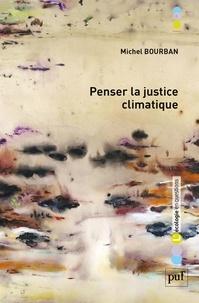 Michel Bourban - Penser la justice climatique - Devoirs et politiques.