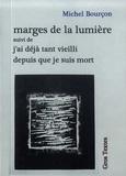 Michel Bourçon - Marges de la lumière - Suivi de J'ai déjà vieilli depuis que je suis mort.