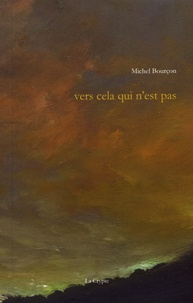 Michel Bourçon - Vers cela qui n'est pas.