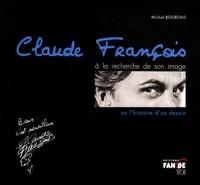 Michel Bourdais - Claude François à la recherche de son image - Ou l'histoire d'un dessin.