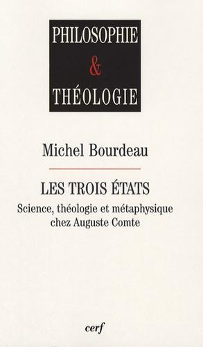 Michel Bourdeau - Les trois états - Science, théologie et métaphysique chez Auguste Comte.
