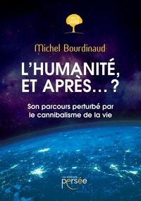 Michel Bourdinaud - L'humanité, et après... ? - Son parcours perturbé par le cannibalisme de la vie.