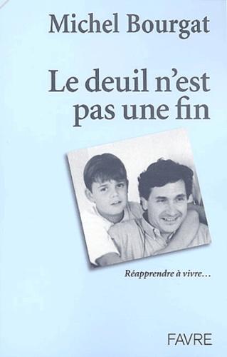 Michel Bourgat - Le deuil n'est pas une fin - Réapprendre à vivre....