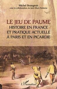 Michel Bourgeois - Le jeu de paume - Histoire en France et pratique actuelle à Paris et en Picardie.