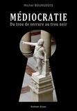 Michel Bourgeois - Médiocratie - Du trou de serrure au trou noir.
