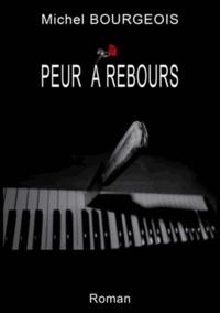 Michel Bourgeois - Peur à rebours.