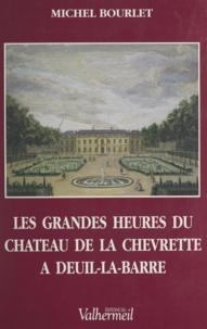 Michel Bourlet - Les grandes heures du château de la Chevrette à Deuil-la-Barre.