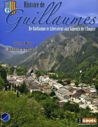 Michel Bourrier-Reynaud et Colette Bourrier-Reynaud - Histoire de Guillaumes - De Guillaume le Libérateur aux Sapeurs de l'Empire.