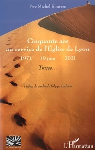 Michel Bourron - Cinquante ans au service de l'Eglise de Lyon (1971-2021) - Traces....