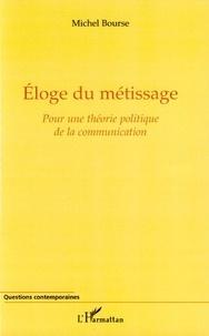 Michel Bourse - Eloge du métissage - Pour une théorie politique de la communication.