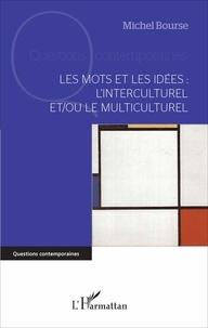 Michel Bourse - Les mots et les idées : l'interculturel et/ou le multiculturel.