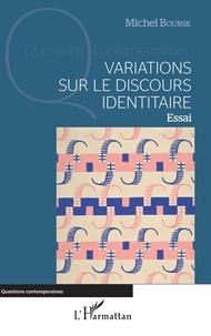 Michel Bourse - Variations sur le discours identitaire.