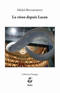 Michel Bousseyroux - La réson depuis Lacan.