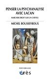 Michel Bousseyroux - Penser la psychanalyse avec Lacan - Marcher droit sur un cheveu.