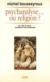 Michel Bousseyroux - Psychanalyse ou religion ? - Du réel au sens, pratique d'une antinomie.