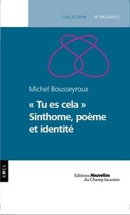 """Michel Bousseyroux - """"Tu es cela"""" - Sinthome, poème et identité."""