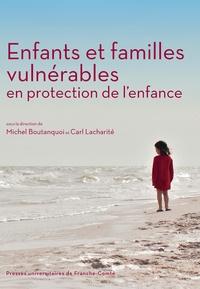 Michel Boutanquoi et Carl Lacharité - Enfants et familles vulnérables en protection de l'enfance.