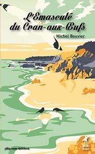 Michel Bouvier - L'émasculé du Cran-aux-Oeufs.