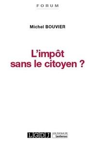 Michel Bouvier - L'impôt sans le citoyen ? - Le consentement à l'impôt : un enjeu crucial pour la démocratie.