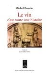 Michel Bouvier - Le vin c'est toute une histoire.