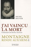 Michel Bouvier - Montaigne rendu aux siens - Tome 1, J'ai vaincu la mort.