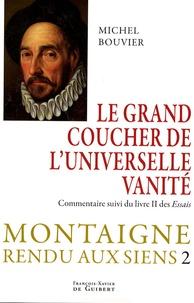 Michel Bouvier - Montaigne rendu aux siens - Tome 2, Le grand coucher de l'universelle vanité.