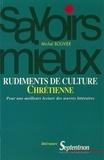 Michel Bouvier - Rudiments de culture chrétienne - Pour une meilleure lecture des oeuvres littéraires.
