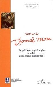 Michel Boyancé - Autour de thomas more - la politique, le philosophe et la foi : quels enjeux aujourd'hui ?.