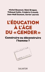 """Michel Boyancé et Rémi Brague - L'éducation à l'âge du """"gender"""" - Construire ou déconstruire l'homme ?."""