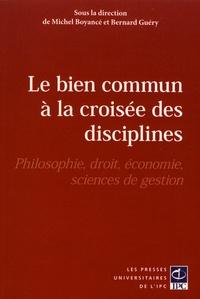 Michel Boyancé et Bernard Guéry - Le bien commun à la croisée des disciplines - Philosophie, droit, économie, sciences de gestion.