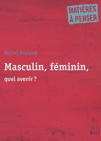 Michel Boyancé - Masculin, féminin, quel avenir ?.