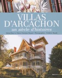 Michel Boyé et Marie-Christine Rouxel - Villas d'Arcachon - Un siècle d'histoires.