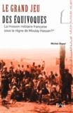 Michel Boyer - Le grand jeu des équivoques - La mission militaire française sous le règne de Moulay Hassan 1er.