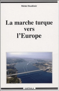 Michel Bozdémir - La marche turque vers l'Europe.