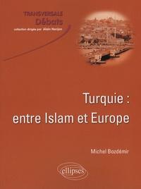 Michel Bozdémir - Turquie : entre Islam et Europe.