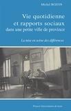 Michel Bozon - Vie quotidienne et rapports sociaux dans une petite ville de province - La mise en scène des différences.