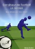 Michel Brahmi - Entraîneur de football - La défense, mieux défendre pour mieux attaquer.