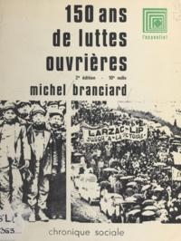 Michel Branciard - 150 ans de lutte ouvrière.