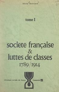 Michel Branciard - Société française et luttes de classes (1). 1789-1914.